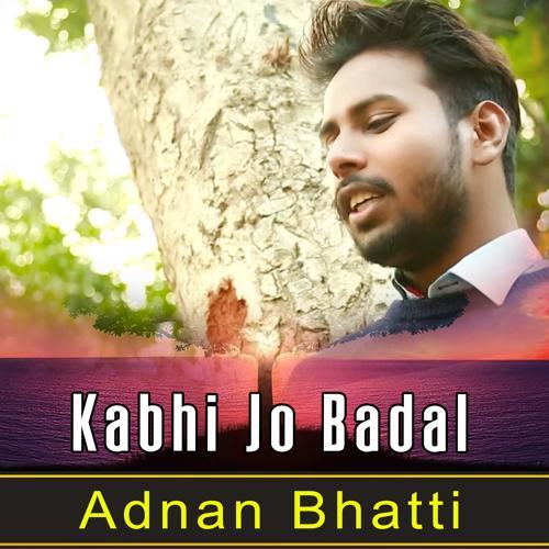 Adnan Bhatti - Kabhi Jo Badal  (2020)