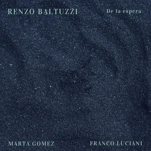 Marta Gómez, Franco Luciani, Renzo Baltuzzi - De la Espera  (2020)