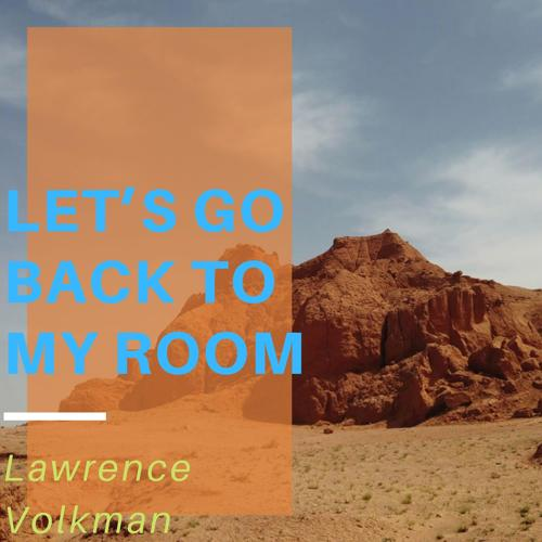 Lawrence Volkman - Let's Go Back to My Room  (2020)