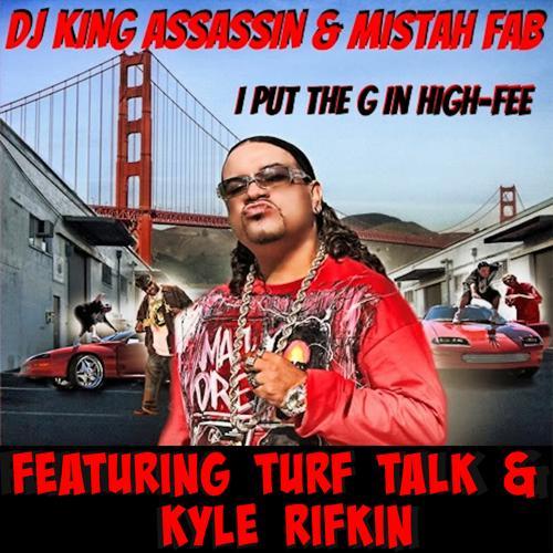 """DJ King Assassin, Mistah Fab, Turf Talk, Kyle Rifkin - I Put The """"G"""" In High-Fee (feat. Mistah Fab, Turf Talk & Kyle Rifkin)  (2019)"""