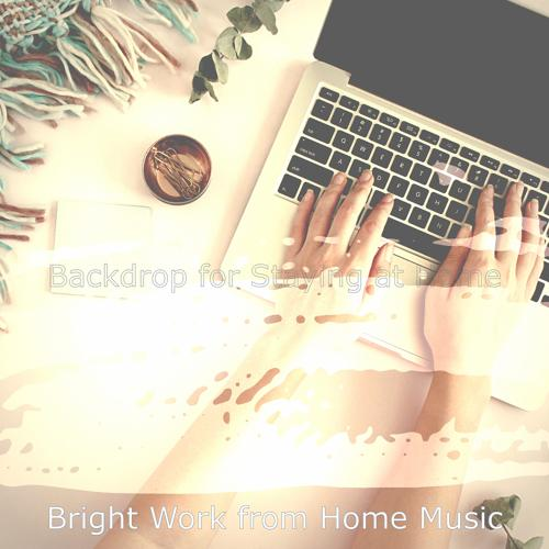 Bright Work from Home Music - Background Music for Staying at Home  (2020)