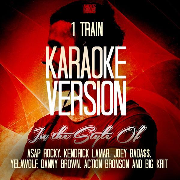 Альбом: 1 Train (In the Style of Asap Rocky, Kendrick Lamar, Joey Bada$$, Yelawolf, Danny Brown, Action Bronson and Big Krit) [Karaoke Version] - Single