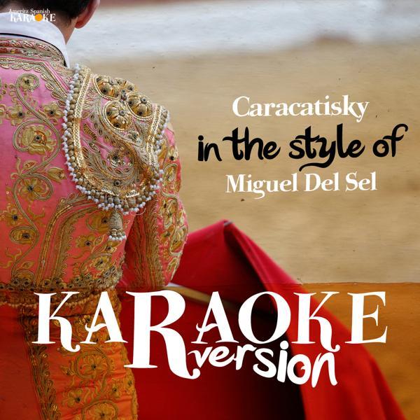 Альбом: Caracatisky (In the Style of Miguel Del Sel) [Karaoke Version] - Single