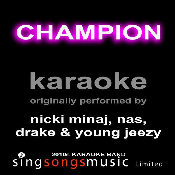 Альбом: Champion (Originally Performed By Nicki Minaj, Nas, Drake & Young Jeezy) [Karaoke Audio Version]