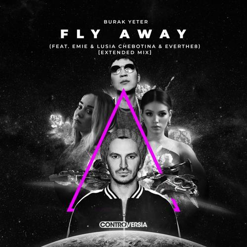Burak Yeter, Emie, Lusia Chebotina, Everthe8 - Fly Away (feat. Emie, Lusia Chebotina & Everthe8) [Extended Mix]  (2020)