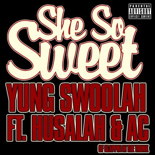Husalah, AC, Yung Swoolah - She So Sweet (feat. Husalah & AC)  (2012)