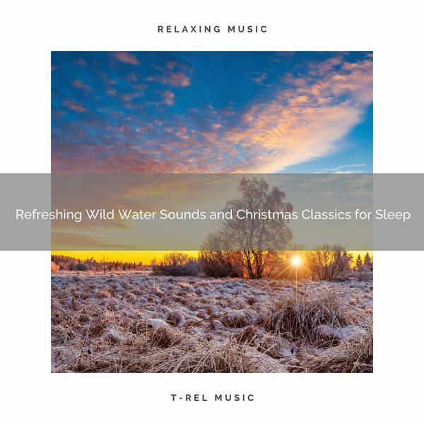 Альбом: Refreshing Wild Water Sounds and Christmas Classics for Sleep