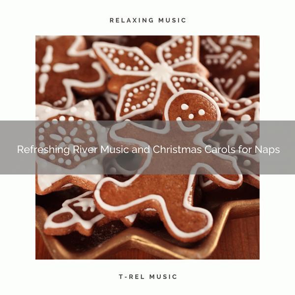 Альбом: Refreshing River Music and Christmas Carols for Naps