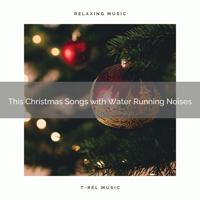 Water Soundscapes - Regenerating River Noises and Christmas Carols for Relax