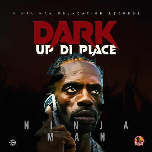 Ninja Man - Dark Up Di Place  (2021)