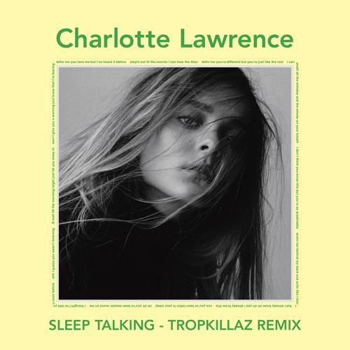 Charlotte Lawrence - Sleep Talking (Tropkillaz Remix)  (2018)