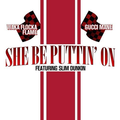 Gucci Mane, Waka Flocka Flame, Slim Dunkin - She Be Puttin' On (feat. Slim Dunkin)  (2011)