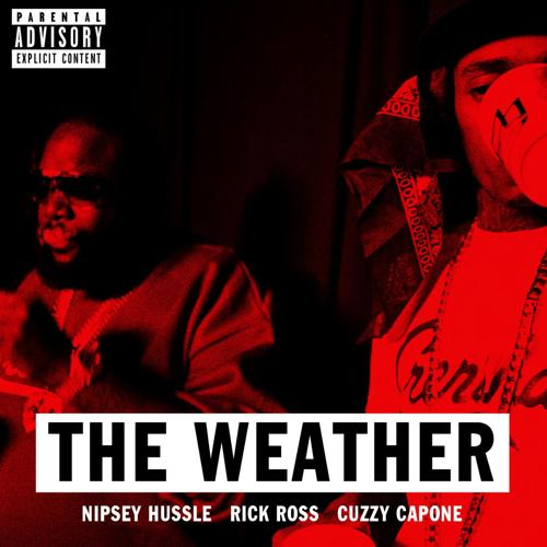 Nipsey Hussle - The Weather (feat. Rick Ross & Cuzzy Capone)  (2014)
