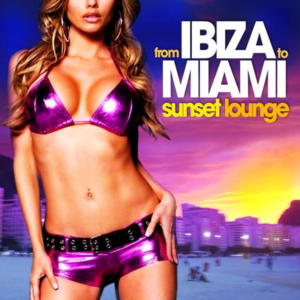Альбом From Ibiza to Miami Sunset Lounge исполнителя Various Artists