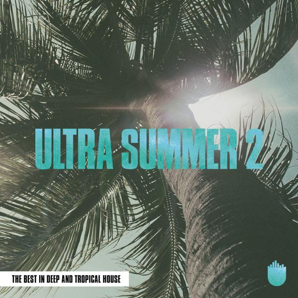 Альбом: Ultra Summer 2 (The Best In Deep and Tropical House)
