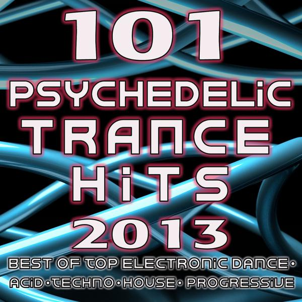 Альбом: 101 Psychedelic Trance Hits 2013 - Best of Goa Trance, Hard Dance, Fullon, Progressive, Tech Trance, Acid House, Edm, Rave Music