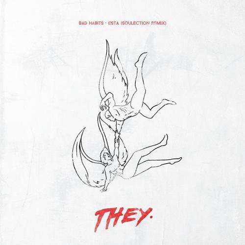 THEY. - Bad Habits (Esta Remix)  (2016)