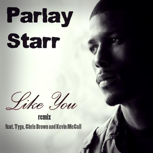Parlay Starr, Chris Brown, Kevin McCall, Tyga - Like You Remix (feat. Chris Brown, Tyga & Kevin McCall)  (2012)