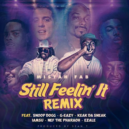 Mistah F.A.B., Keak Da Sneak, Nef The Pharaoh, Iamsu!, Snoop Dogg, Ezale, G-Eazy - Still Feelin' It (Remix) (feat. Snoop Dogg, G-Eazy, Keak Da Sneak, Iamsu!, Nef The Pharaoh & Ezale)  (2016)
