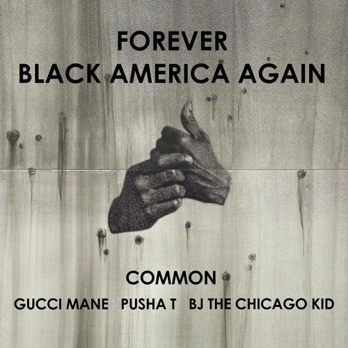 Common, Gucci Mane, Pusha T, BJ The Chicago Kid - Forever Black America Again  (2016)