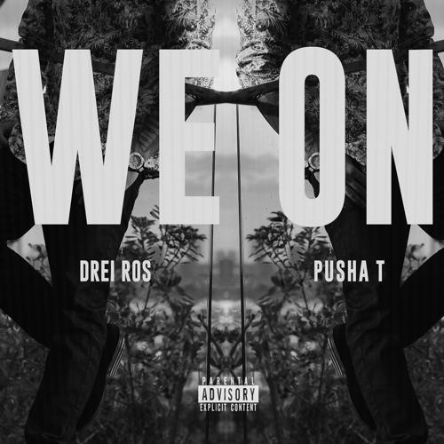 Drei Ros, Pusha T - We On (feat. Pusha T)  (2014)
