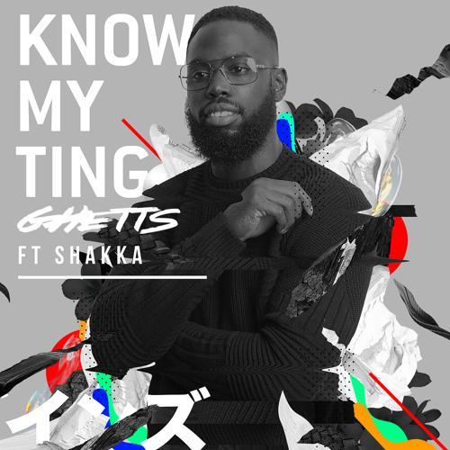Ghetts, Shakka - Know My Ting (Gorgon City Remix)  (2017)