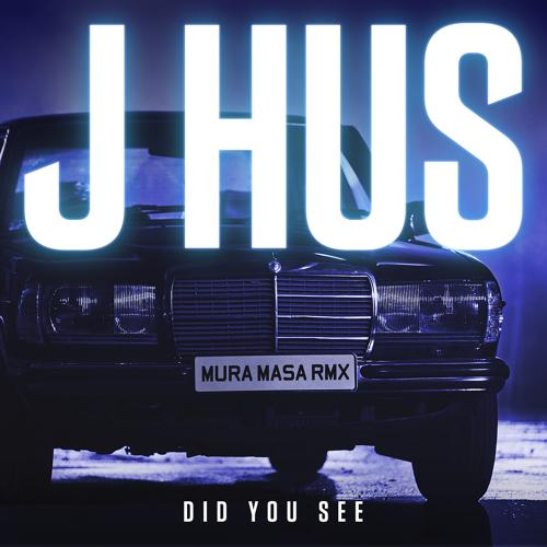 J Hus - Did You See (Mura Masa Remix)  (2017)