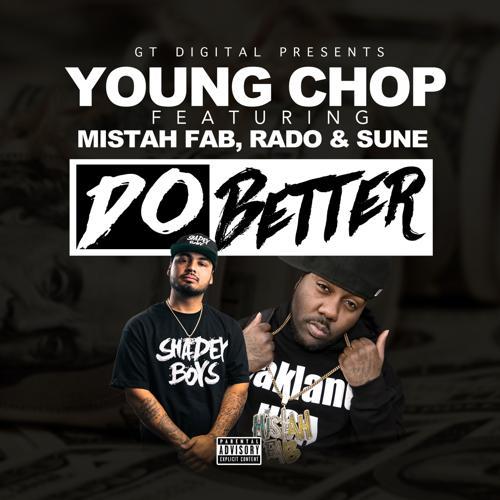 Young Chop, Mistah F.A.B., Rado, Sune - Do Better (feat. Mistah F.A.B., Rado & Sune)  (2017)