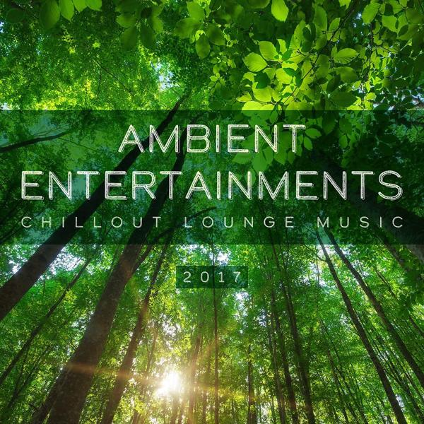 Альбом: Ambient Entertainments: Chillout Lounge Music 2017