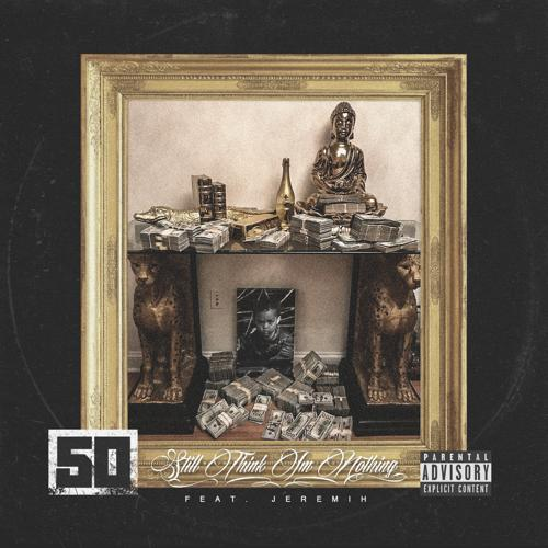 50 Cent, Jeremih - Still Think I'm Nothing (feat. Jeremih)  (2017)