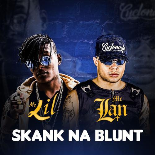 MC Lan, MC Lil - Skank na Blunt  (2017)