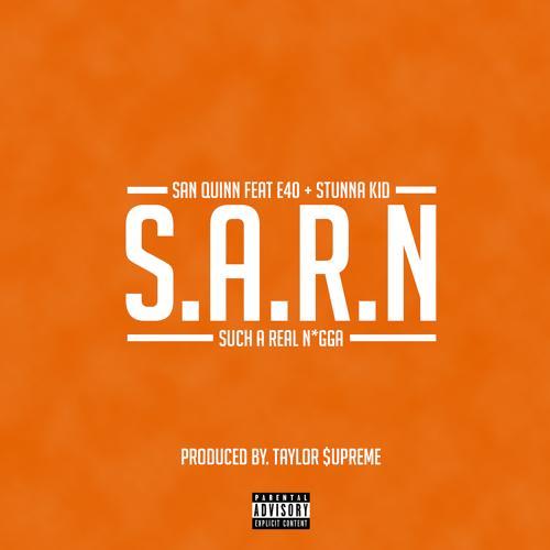 San Quinn, E-40, Stunna Kid - S.A.R.N (Such A Real Nigga) (feat. E-40 & Stunna Kid)  (2018)
