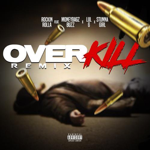 Rockin Rolla, Moneybagz Buzz, Stunna Girl, Lul G - Over Kill (feat. Moneybagz Buzz, Stunna Girl & Lul G) (Remix)  (2019)