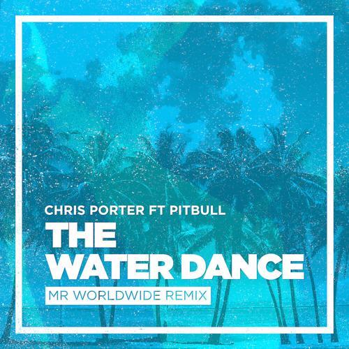 Chris Porter, Pitbull - The Water Dance (feat. Pitbull)  (2015)
